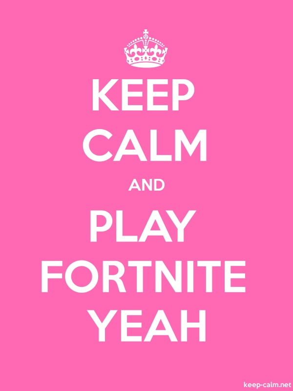 KEEP CALM AND PLAY FORTNITE YEAH - white/pink - Default (600x800)