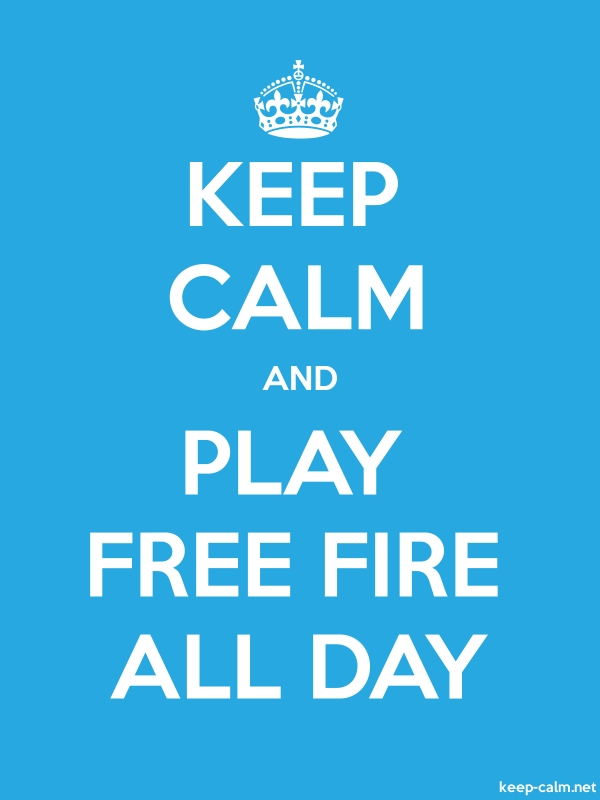 KEEP CALM AND PLAY FREE FIRE ALL DAY - white/blue - Default (600x800)