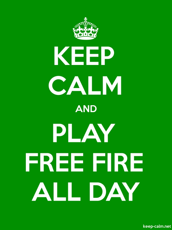 KEEP CALM AND PLAY FREE FIRE ALL DAY - white/green - Default (600x800)