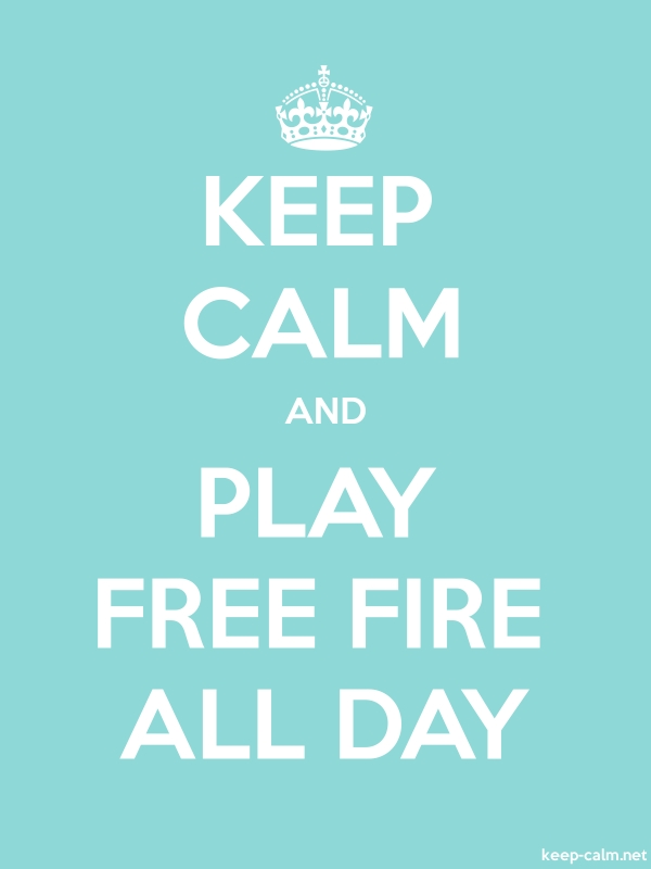 KEEP CALM AND PLAY FREE FIRE ALL DAY - white/lightblue - Default (600x800)