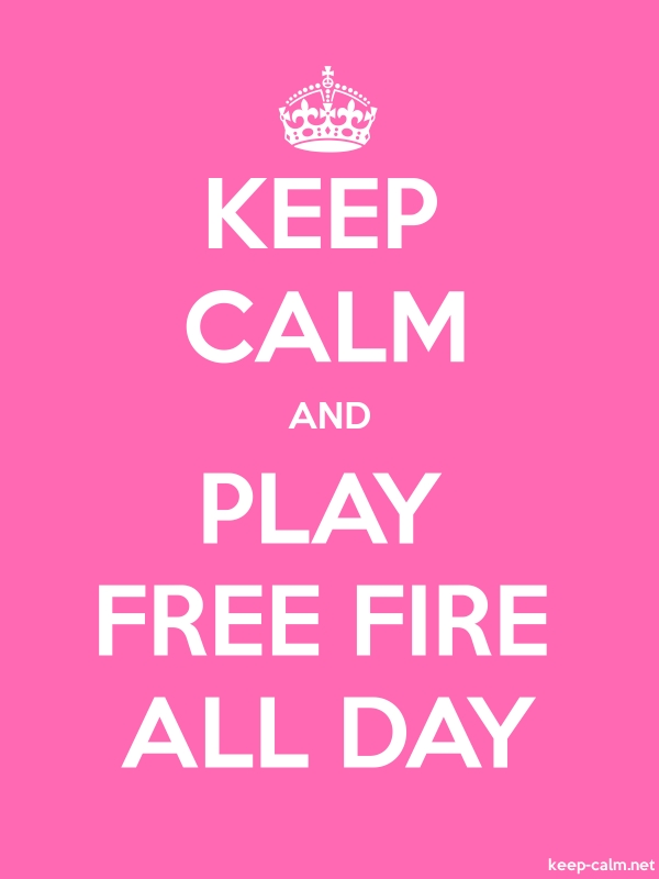 KEEP CALM AND PLAY FREE FIRE ALL DAY - white/pink - Default (600x800)