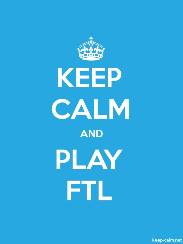 KEEP CALM AND PLAY FTL - white/blue - Default (600x800)