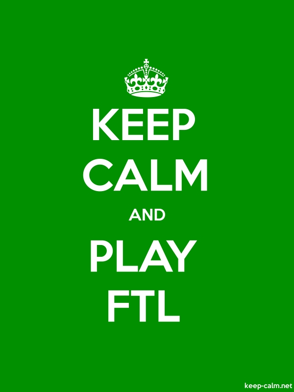 KEEP CALM AND PLAY FTL - white/green - Default (600x800)
