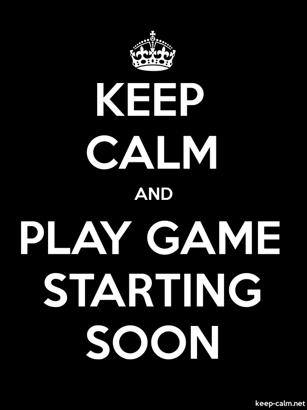 KEEP CALM AND PLAY GAME STARTING SOON - white/black - Default (600x800)