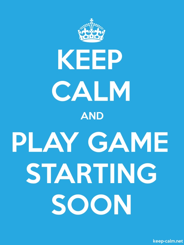 KEEP CALM AND PLAY GAME STARTING SOON - white/blue - Default (600x800)