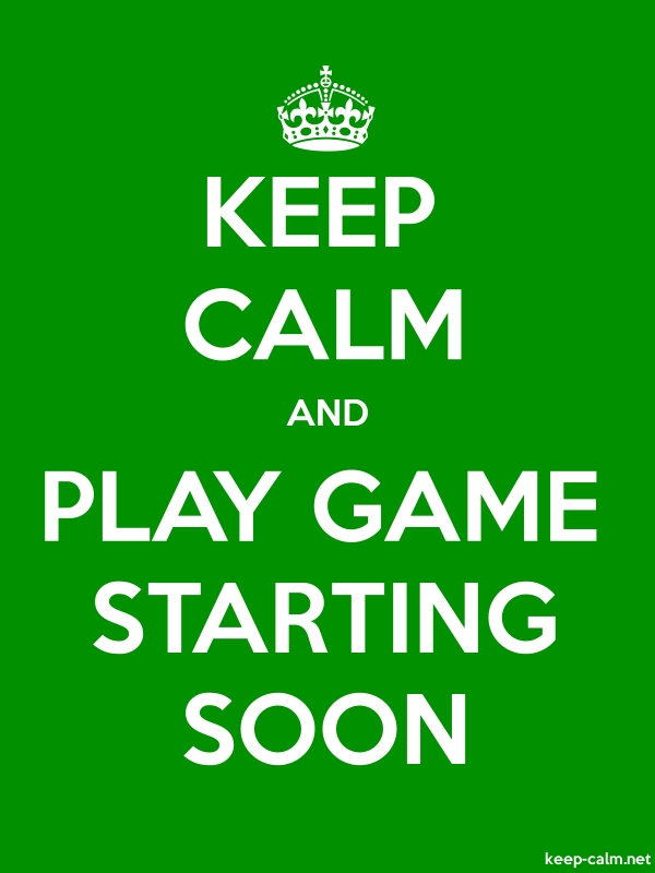KEEP CALM AND PLAY GAME STARTING SOON - white/green - Default (600x800)