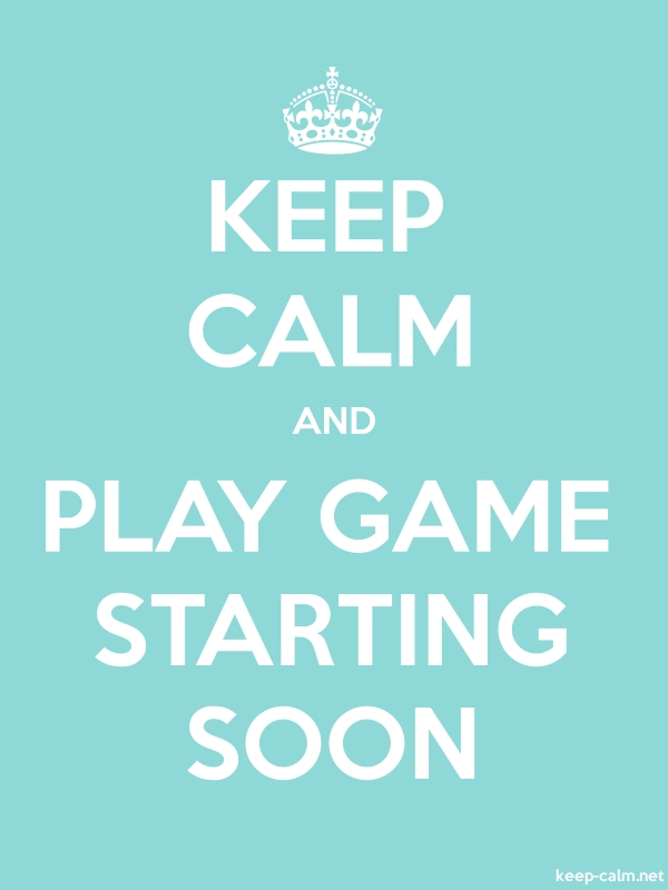 KEEP CALM AND PLAY GAME STARTING SOON - white/lightblue - Default (600x800)