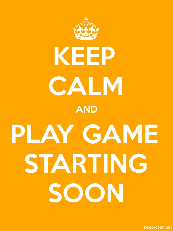 KEEP CALM AND PLAY GAME STARTING SOON - white/orange - Default (600x800)