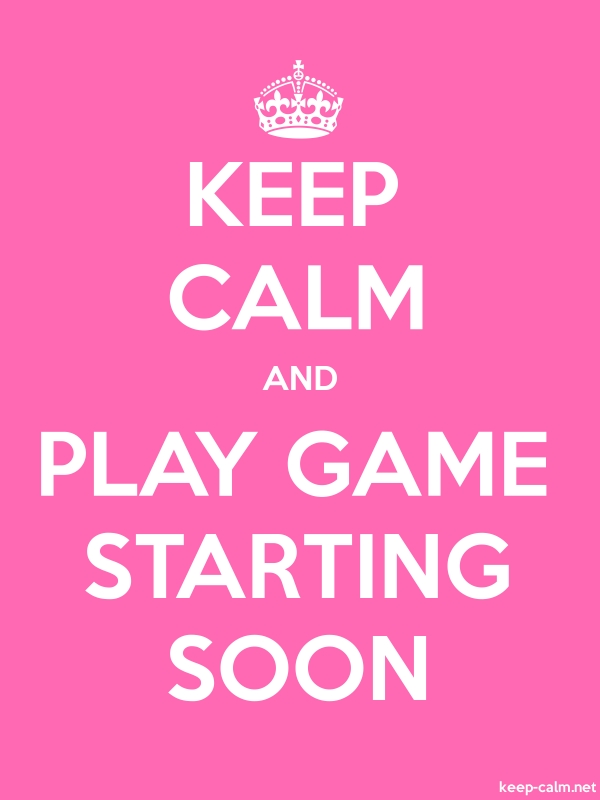 KEEP CALM AND PLAY GAME STARTING SOON - white/pink - Default (600x800)