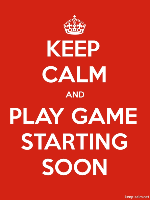 KEEP CALM AND PLAY GAME STARTING SOON - white/red - Default (600x800)