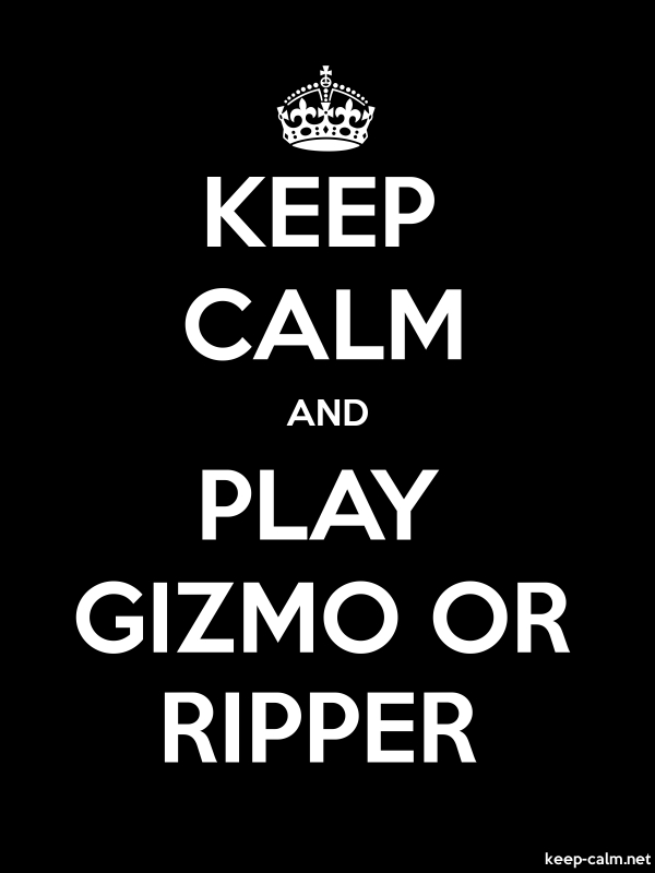 KEEP CALM AND PLAY GIZMO OR RIPPER - white/black - Default (600x800)