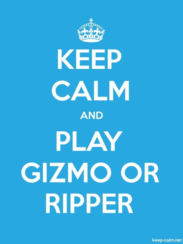 KEEP CALM AND PLAY GIZMO OR RIPPER - white/blue - Default (600x800)