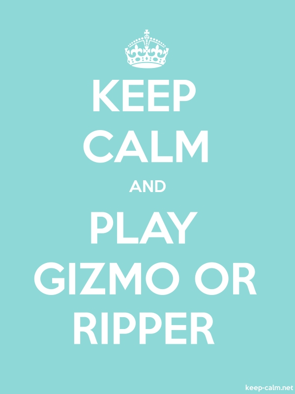 KEEP CALM AND PLAY GIZMO OR RIPPER - white/lightblue - Default (600x800)