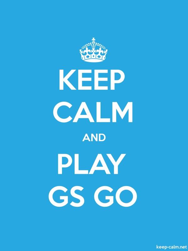 KEEP CALM AND PLAY GS GO - white/blue - Default (600x800)