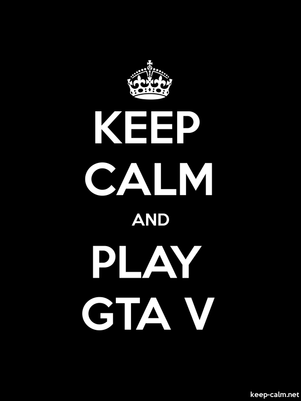 KEEP CALM AND PLAY GTA V - white/black - Default (600x800)