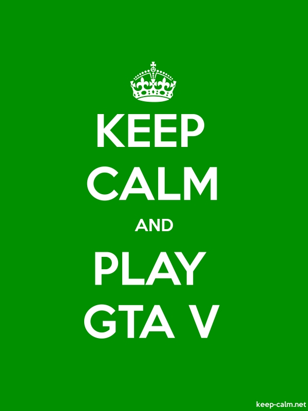 KEEP CALM AND PLAY GTA V - white/green - Default (600x800)
