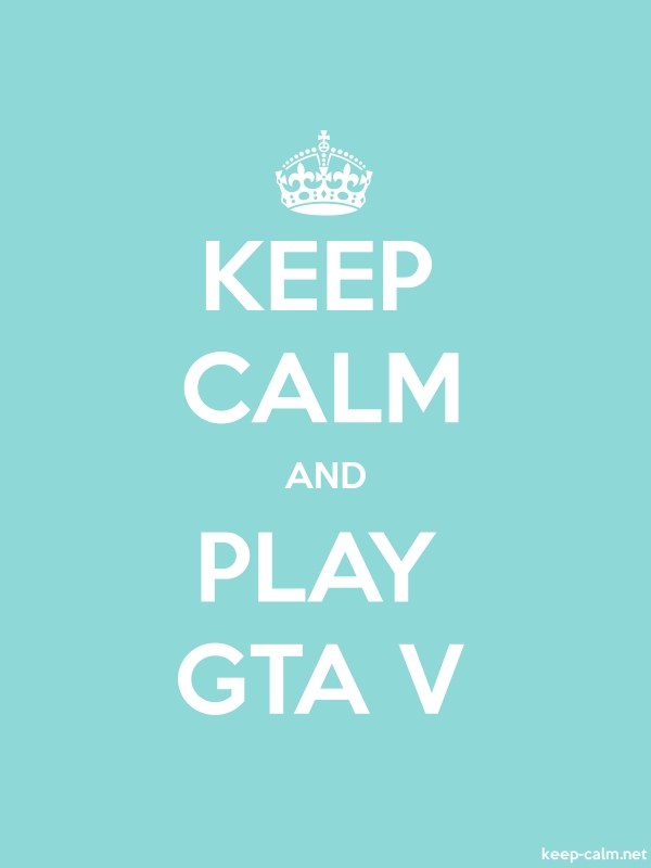 KEEP CALM AND PLAY GTA V - white/lightblue - Default (600x800)