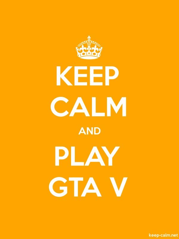 KEEP CALM AND PLAY GTA V - white/orange - Default (600x800)