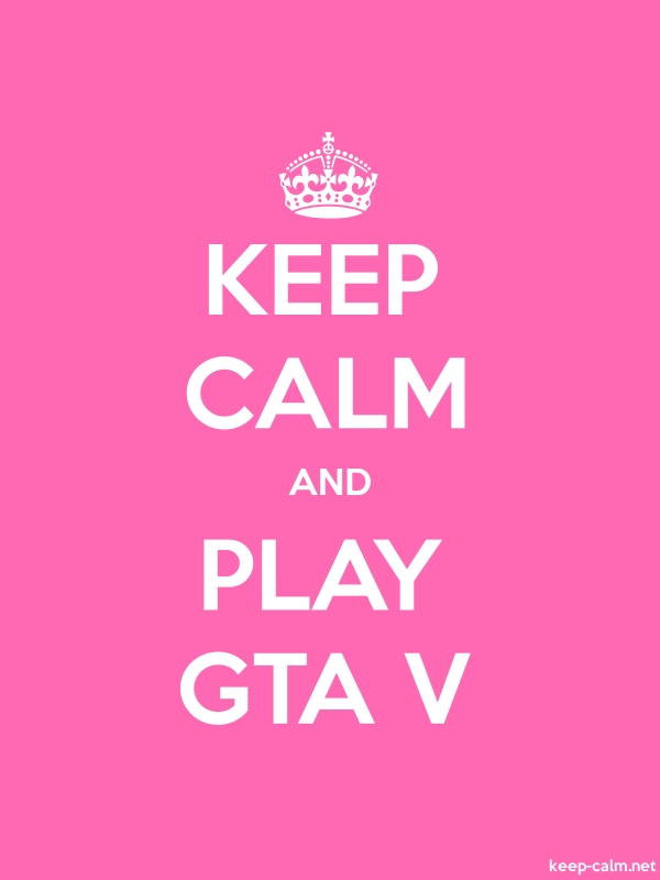 KEEP CALM AND PLAY GTA V - white/pink - Default (600x800)