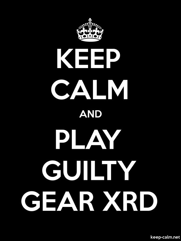 KEEP CALM AND PLAY GUILTY GEAR XRD - white/black - Default (600x800)