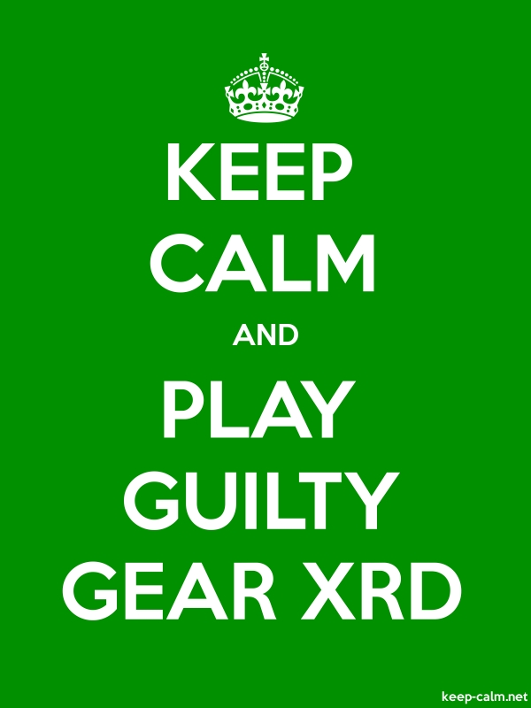 KEEP CALM AND PLAY GUILTY GEAR XRD - white/green - Default (600x800)