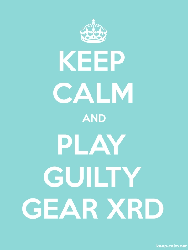 KEEP CALM AND PLAY GUILTY GEAR XRD - white/lightblue - Default (600x800)