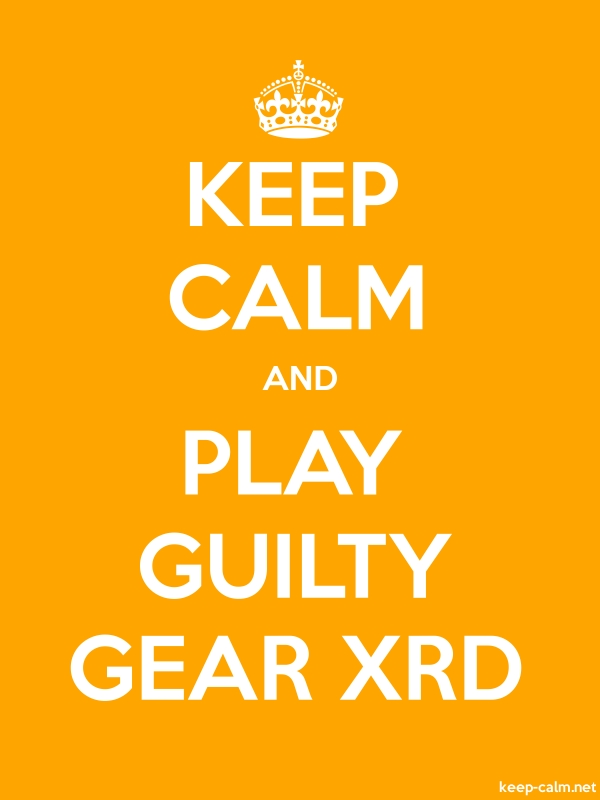 KEEP CALM AND PLAY GUILTY GEAR XRD - white/orange - Default (600x800)