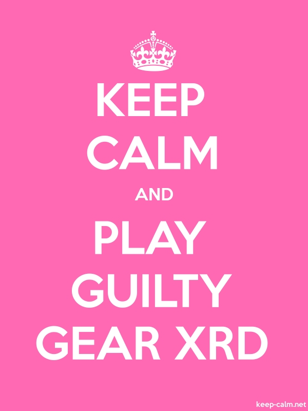 KEEP CALM AND PLAY GUILTY GEAR XRD - white/pink - Default (600x800)