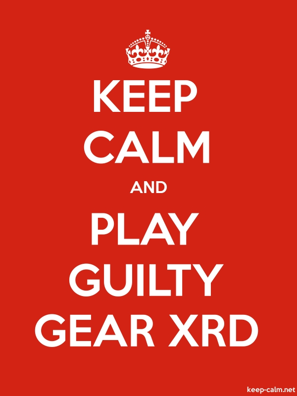 KEEP CALM AND PLAY GUILTY GEAR XRD - white/red - Default (600x800)