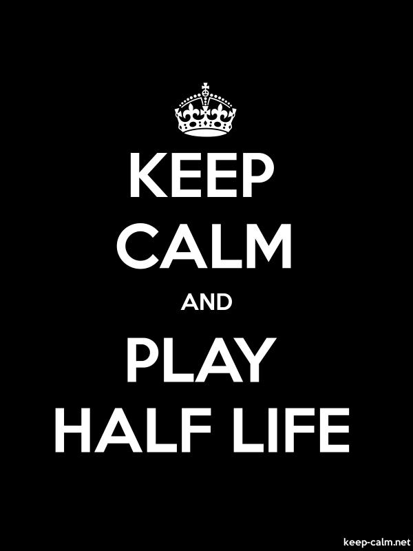 KEEP CALM AND PLAY HALF LIFE - white/black - Default (600x800)