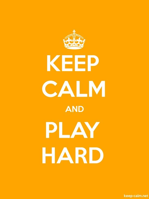 KEEP CALM AND PLAY HARD - white/orange - Default (600x800)