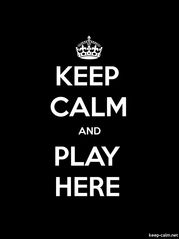 KEEP CALM AND PLAY HERE - white/black - Default (600x800)