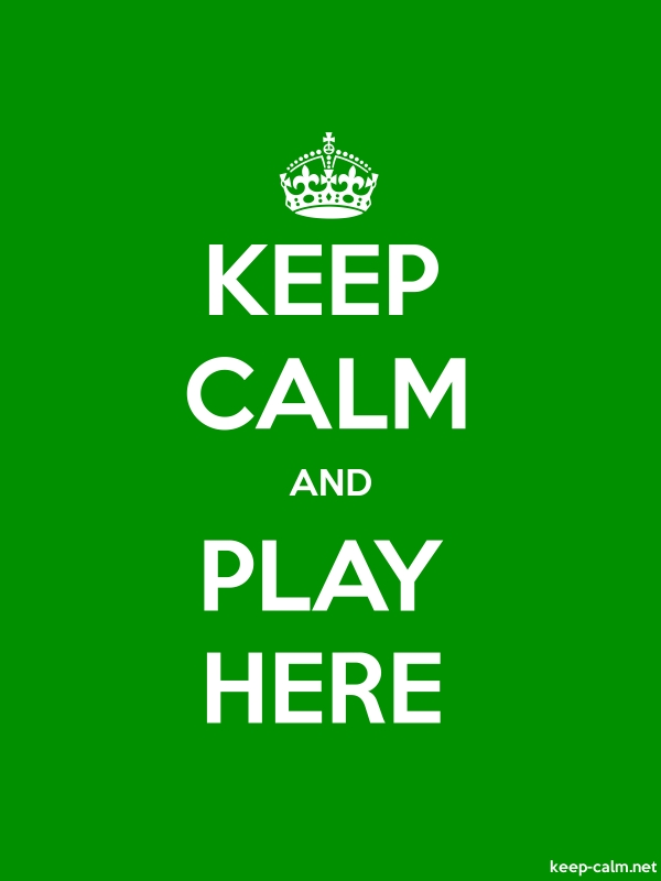 KEEP CALM AND PLAY HERE - white/green - Default (600x800)