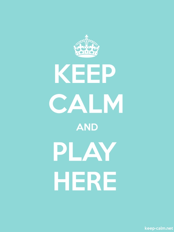 KEEP CALM AND PLAY HERE - white/lightblue - Default (600x800)