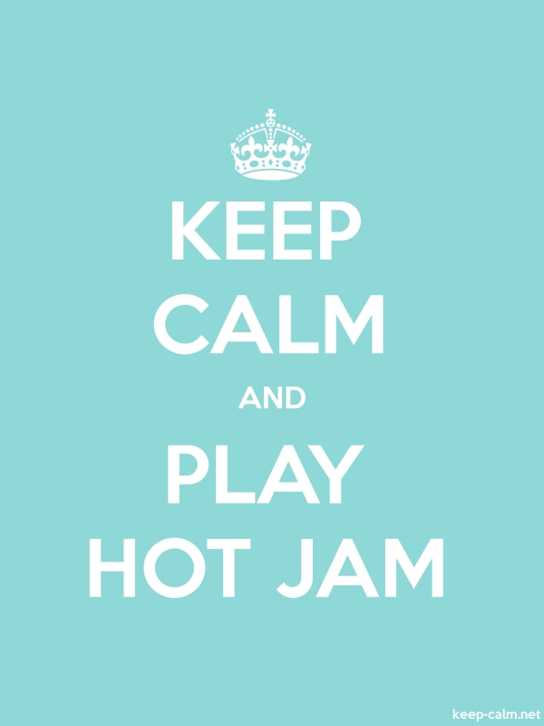 KEEP CALM AND PLAY HOT JAM - white/lightblue - Default (600x800)