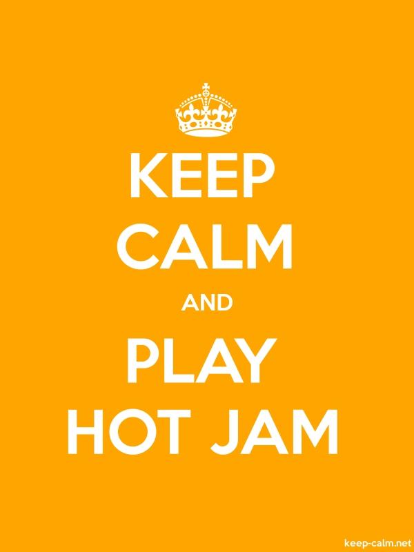KEEP CALM AND PLAY HOT JAM - white/orange - Default (600x800)