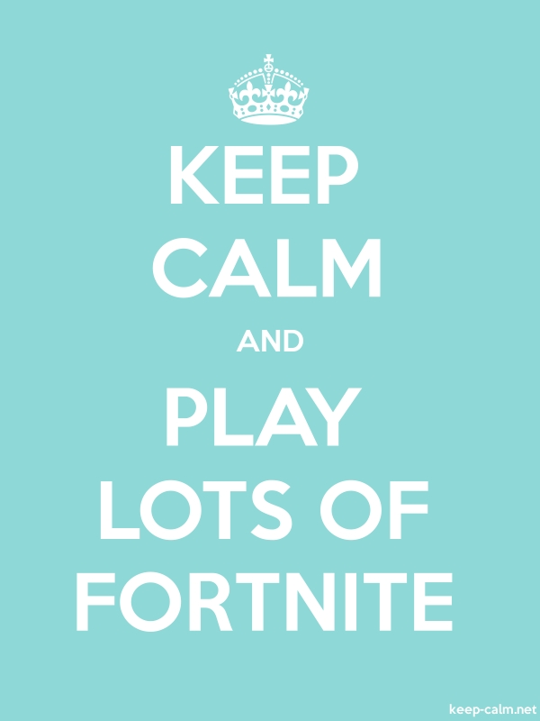 KEEP CALM AND PLAY LOTS OF FORTNITE - white/lightblue - Default (600x800)