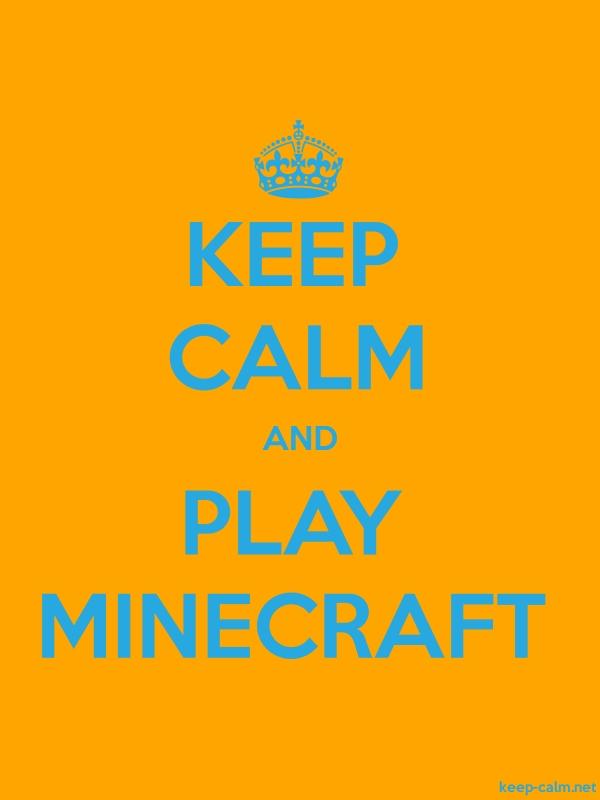 KEEP CALM AND PLAY MINECRAFT - blue/orange - Default (600x800)