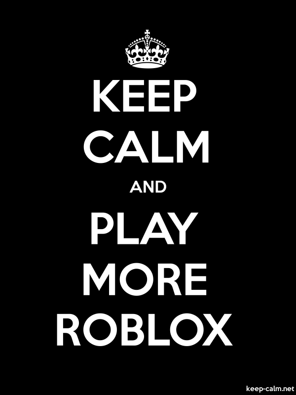 KEEP CALM AND PLAY MORE ROBLOX - white/black - Default (600x800)