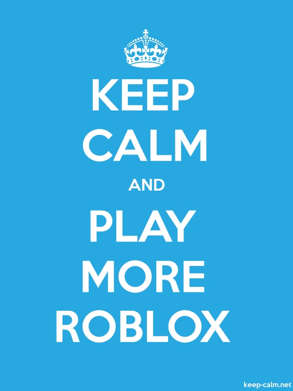 KEEP CALM AND PLAY MORE ROBLOX - white/blue - Default (600x800)