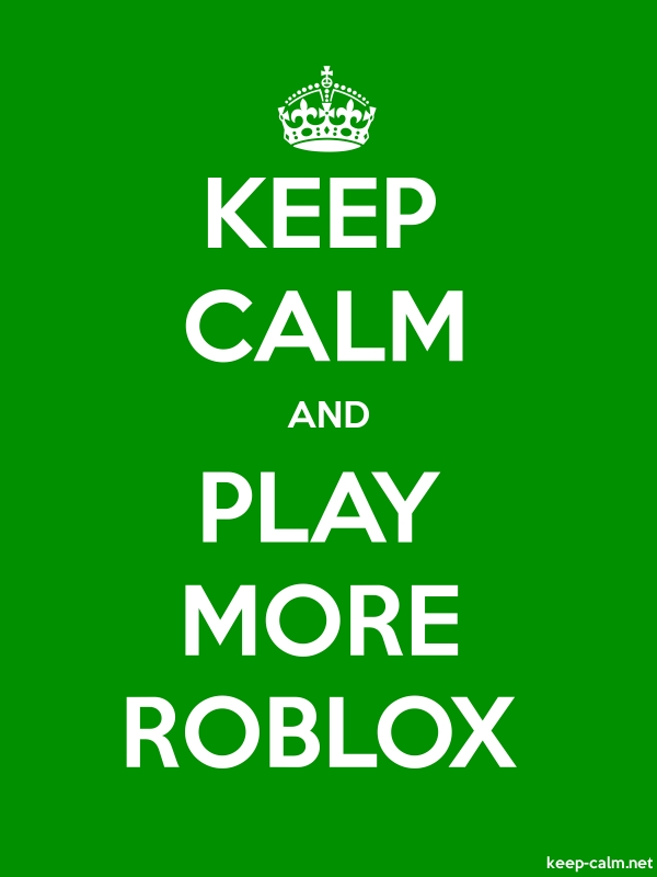 KEEP CALM AND PLAY MORE ROBLOX - white/green - Default (600x800)