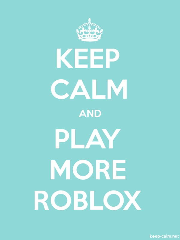 KEEP CALM AND PLAY MORE ROBLOX - white/lightblue - Default (600x800)