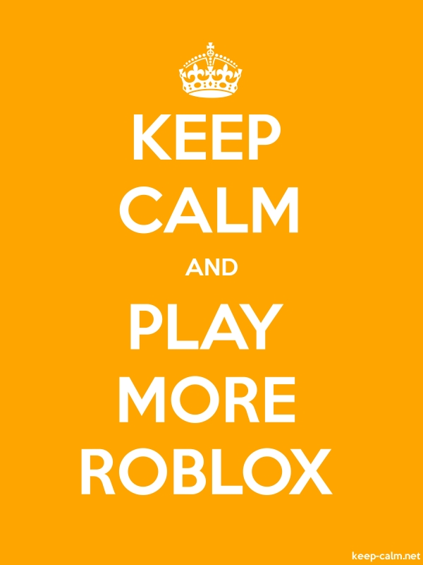 KEEP CALM AND PLAY MORE ROBLOX - white/orange - Default (600x800)