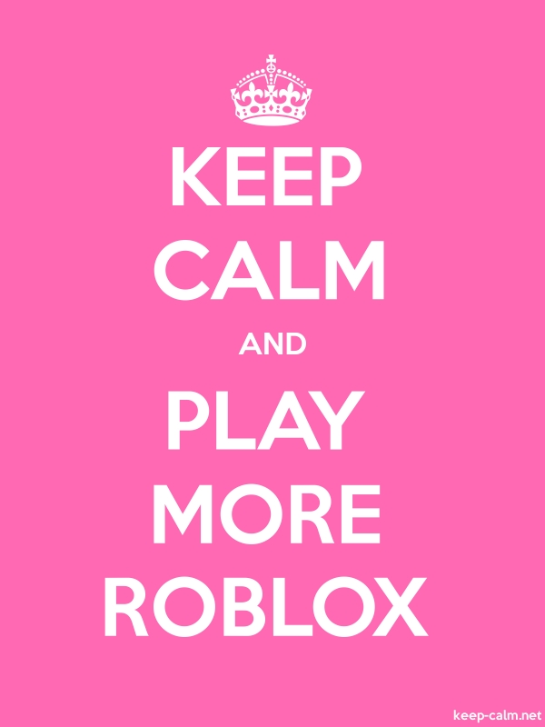 KEEP CALM AND PLAY MORE ROBLOX - white/pink - Default (600x800)