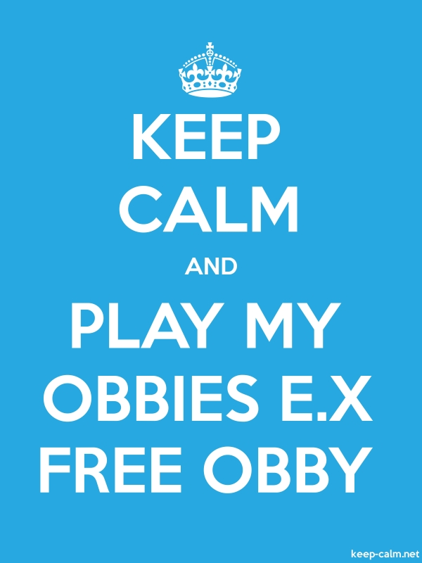 KEEP CALM AND PLAY MY OBBIES E.X FREE OBBY - white/blue - Default (600x800)