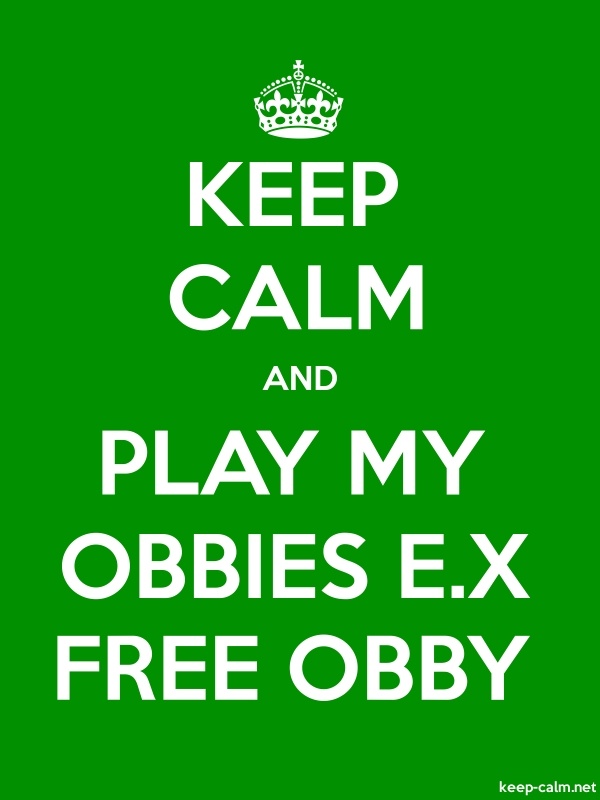 KEEP CALM AND PLAY MY OBBIES E.X FREE OBBY - white/green - Default (600x800)