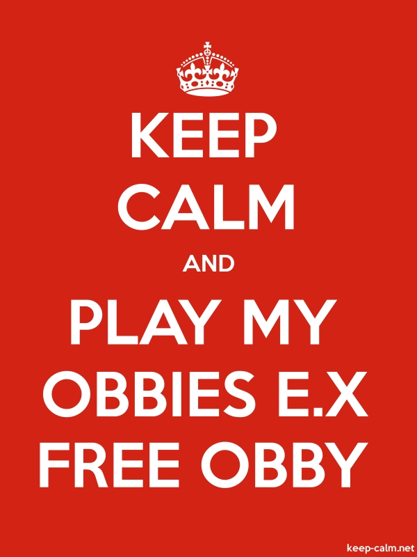 KEEP CALM AND PLAY MY OBBIES E.X FREE OBBY - white/red - Default (600x800)