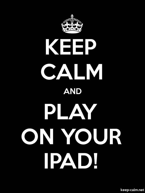 KEEP CALM AND PLAY ON YOUR IPAD! - white/black - Default (600x800)
