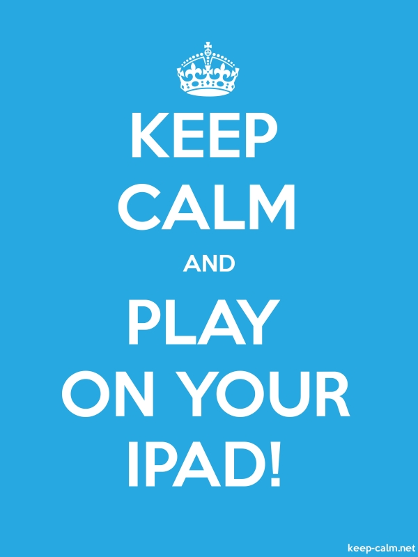 KEEP CALM AND PLAY ON YOUR IPAD! - white/blue - Default (600x800)