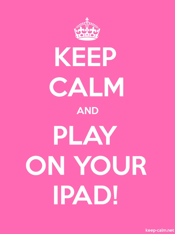 KEEP CALM AND PLAY ON YOUR IPAD! - white/pink - Default (600x800)